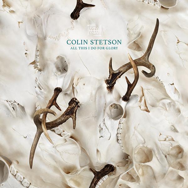 All This I Do For Glory de Colin Stetson