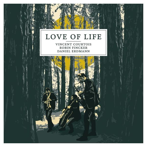 Pochette Love of Live de Vincent Courtois Robin Fincker et Daniel Erdmann