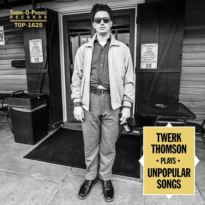 Twerk Thomson Plays Unpopular Songs
