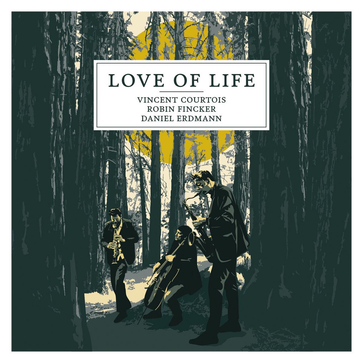 Vincent Courtois & Robin Fincker & Daniel Erdmann - Love of life