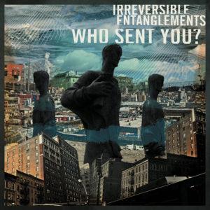 Who Sent You? de Irreversible Entanglements