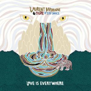 Love Is Everywhere de Laurent Bardainne & Tigre d'Eau Douce