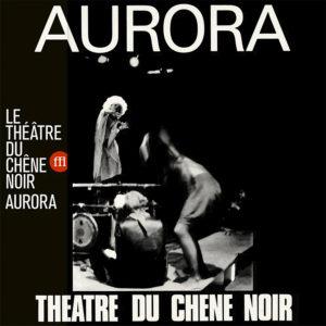 Aurora de Théâtre du Chêne Noir