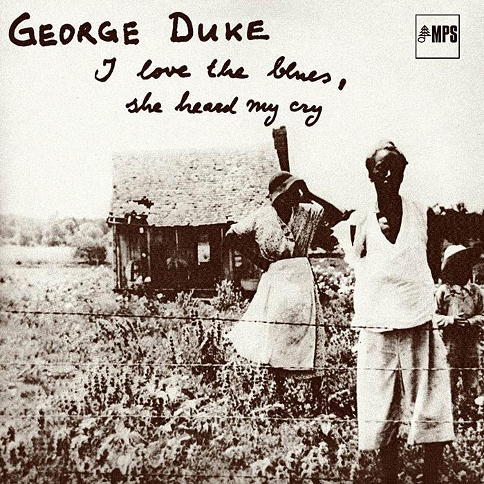 I Love the Blues, She Heard My Cry de de George Duke